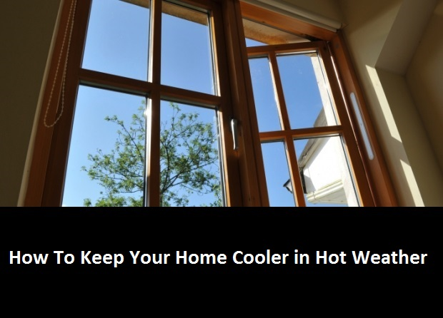 how to keep your home cooler in Hot Weather