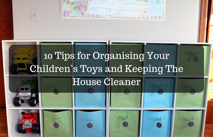 10 Tips for Organising Your Childrens Toys and Keeping The House Cleaner