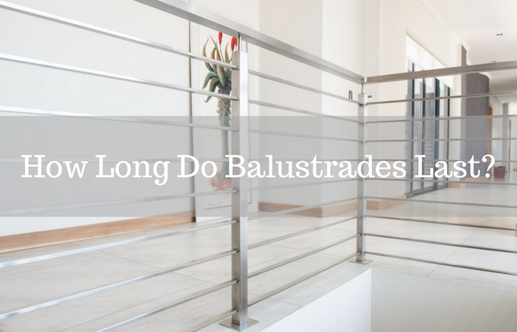 How Long Do Balustrades Last