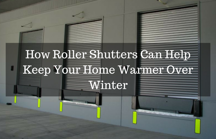 How Roller Shutters Can Help Keep Your Home Warmer Over Winter