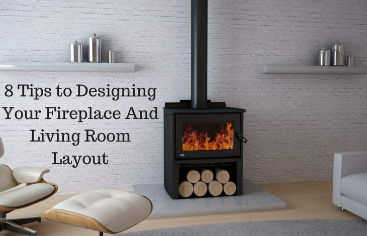8 Tips to Designing Your Wood Fireplace And Living Room Layout
