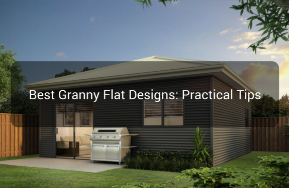 Best Granny Flat Designs- Practical Tips