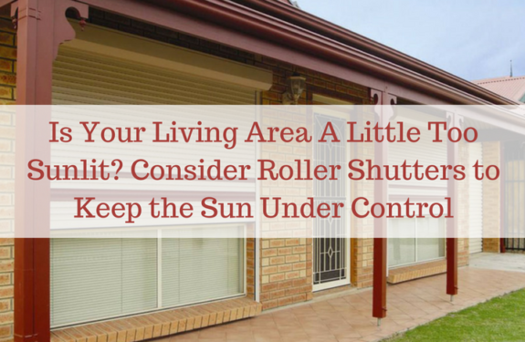 Consider Roller Shutters to Keep the Sun Under Control