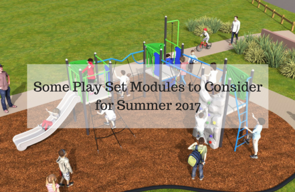 Some Play Set Modules to Consider for Summer 2017