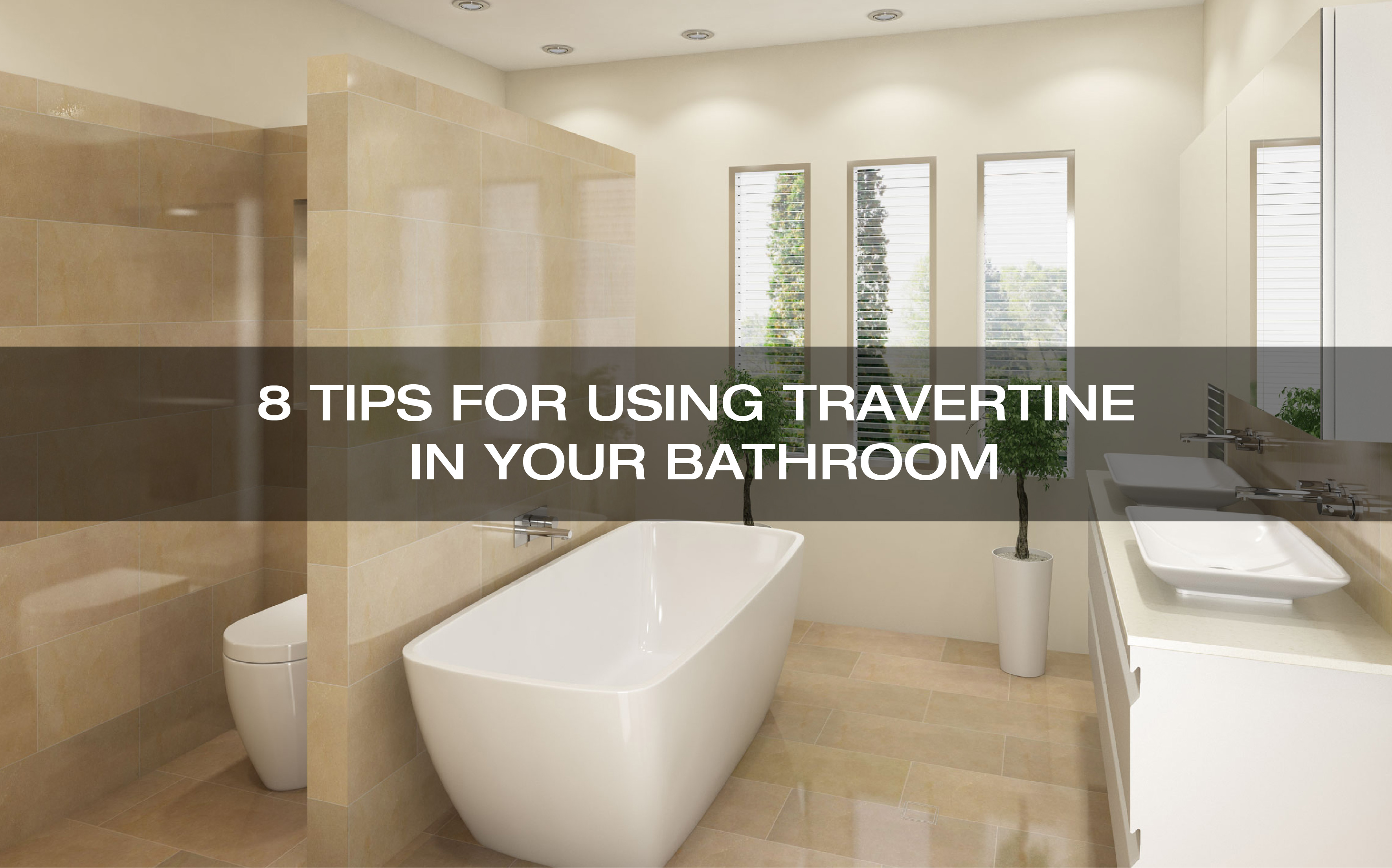 8 Best TIPS FOR USING TRAVERTINE IN YOUR BATHROOM