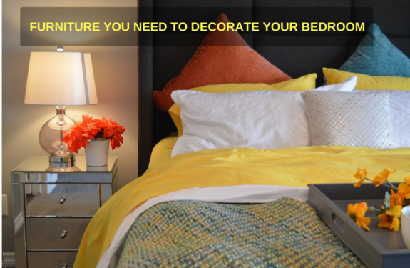 Furniture You Need to Decorate Your Bedroom