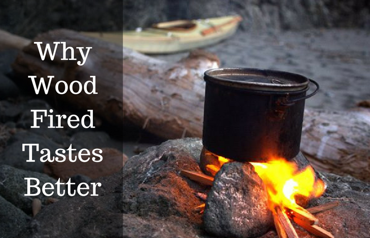 Why Wood Fired Tastes Better