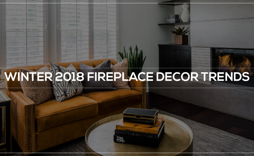 Winter 2018 fireplace decor trends