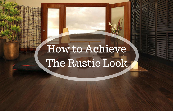 How to Achieve The Rustic Look