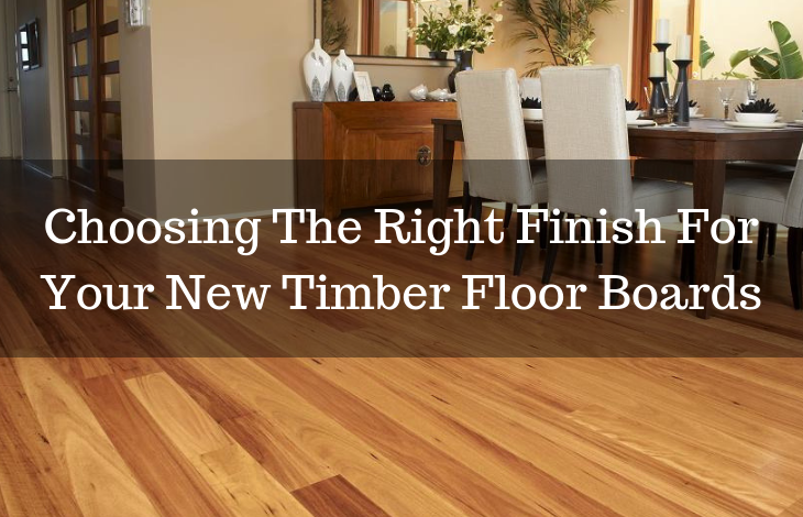 Choosing The Right Finish For Your New Timber Boards